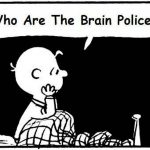 Who Are the Brain Police?