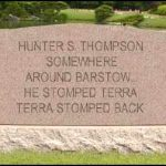 Hunter Thompson: What a man. Yeah, right.