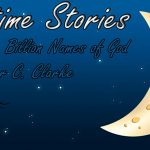Bedtime Stories: The Nine Billion Names of God by Arthur C. Clarke