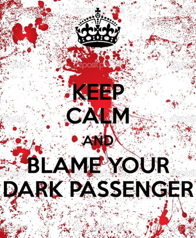 keep-calm-and-blame-your-dark-passenger-1_3_.jpg