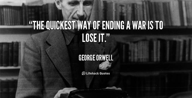 quote-George-Orwell-the-quickest-way-of-ending-a-war-50505.jpg
