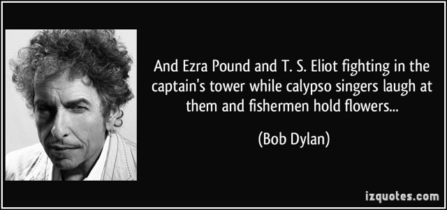 quote-and-ezra-pound-and-t-s-eliot-fighting-in-the-captain-s-tower-while-calypso-singers-laugh-at-them-bob-dylan-225884.jpg