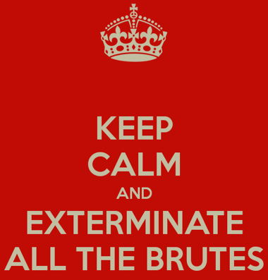 keep-calm-and-exterminate-all-the-brutes-1.jpg