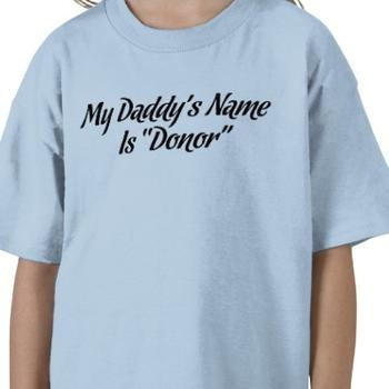 my_daddys_name_is_donor_tshirt_p235056108919104657yoih_400_xlarge.jpg