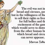 'Bread and Circuses' is the cancer of democracy