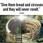 Noted in Passing: 'Bread and Circuses' is the cancer of democracy,